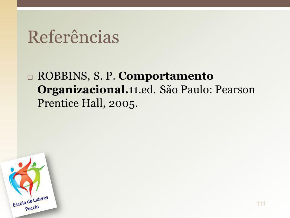 ReferênciasROBBINS, S.P. Comportamento Organizacional.11.ed.