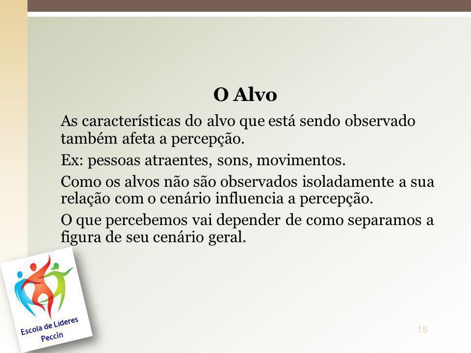 O AlvoAs características do alvo que está sendo observado também afeta a percepção. Ex: pessoas atraentes, sons, movimentos.