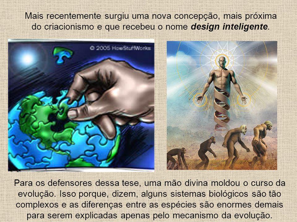 Mais recentemente surgiu uma nova concepção, mais próxima do criacionismo e que recebeu o nome design inteligente.