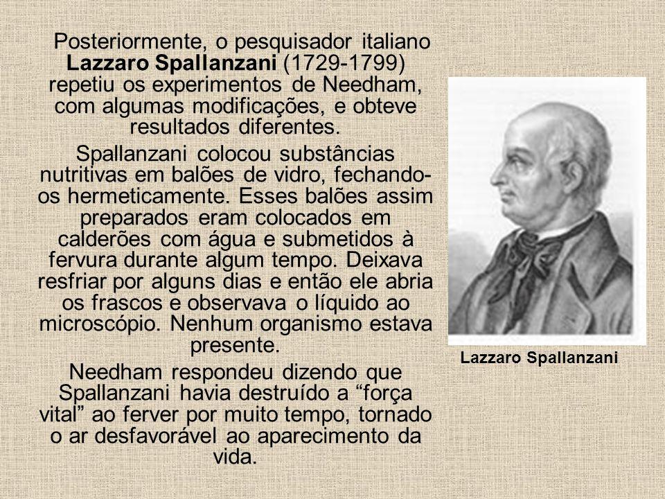 Posteriormente, o pesquisador italiano Lazzaro Spallanzani (1729-1799) repetiu os experimentos de Needham, com algumas modificações, e obteve resultados diferentes.