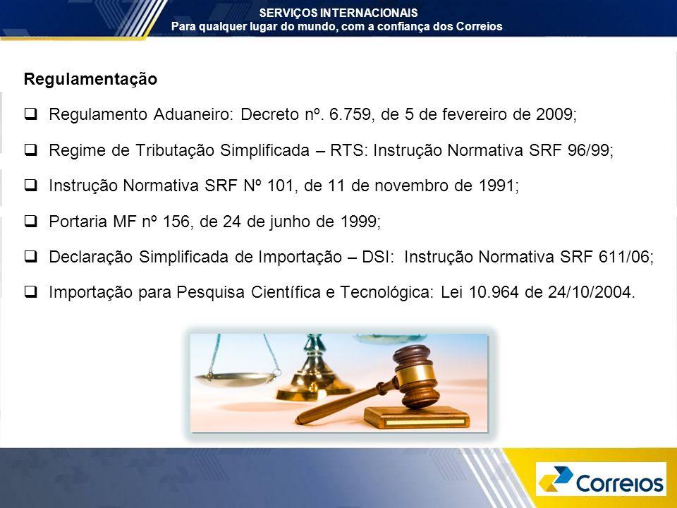 Regulamento Aduaneiro: Decreto nº. 6.759, de 5 de fevereiro de 2009;