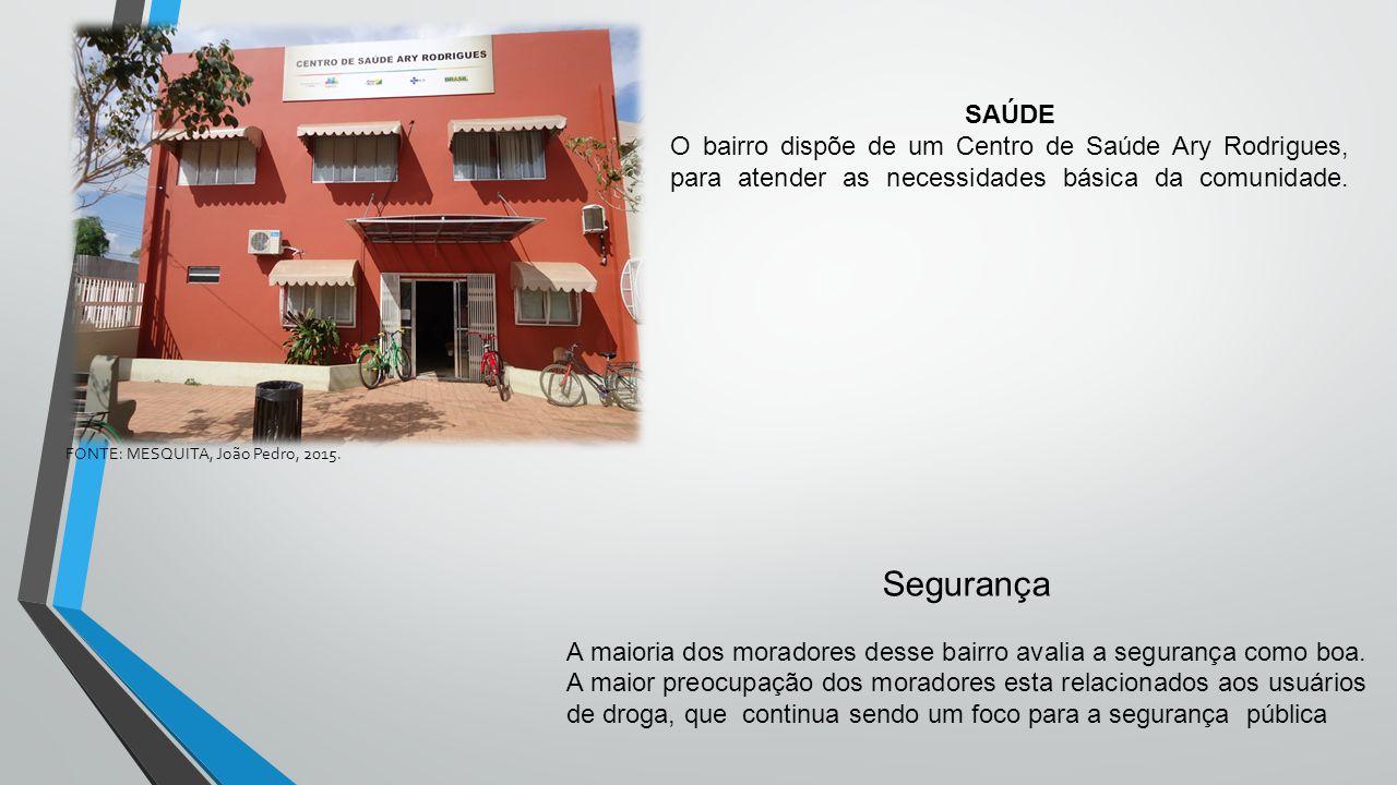 SAÚDE O bairro dispõe de um Centro de Saúde Ary Rodrigues, para atender as necessidades básica da comunidade.
