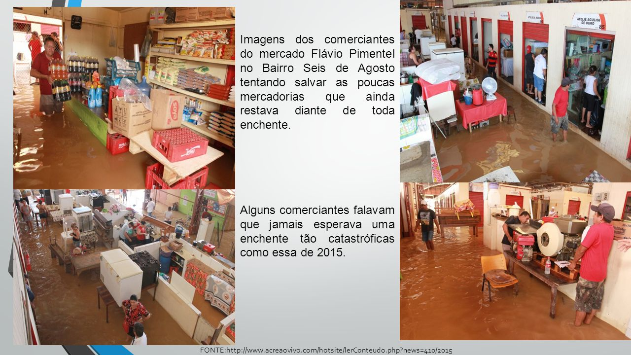 Imagens dos comerciantes do mercado Flávio Pimentel no Bairro Seis de Agosto tentando salvar as poucas mercadorias que ainda restava diante de toda enchente.