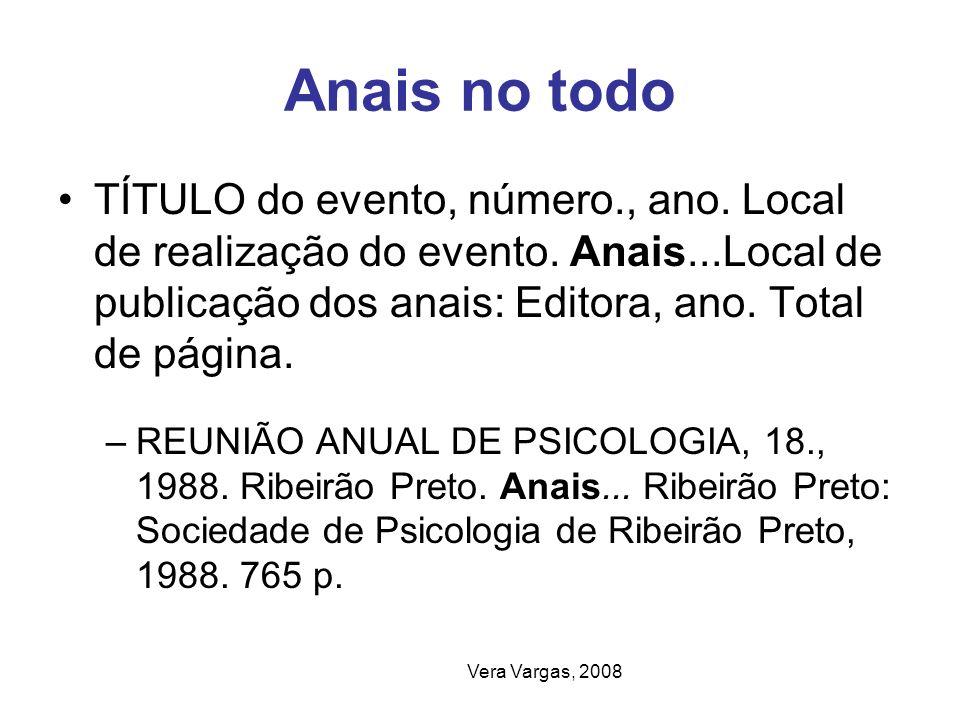 Anais no todo TÍTULO do evento, número., ano. Local de realização do evento. Anais...Local de publicação dos anais: Editora, ano. Total de página.