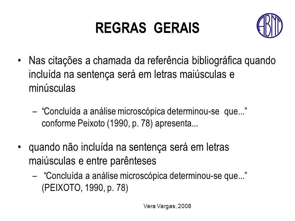REGRAS GERAIS Nas citações a chamada da referência bibliográfica quando incluída na sentença será em letras maiúsculas e minúsculas.