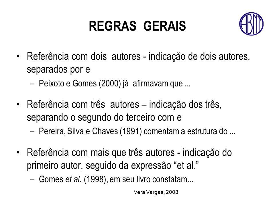 REGRAS GERAIS Referência com dois autores - indicação de dois autores, separados por e. Peixoto e Gomes (2000) já afirmavam que ...