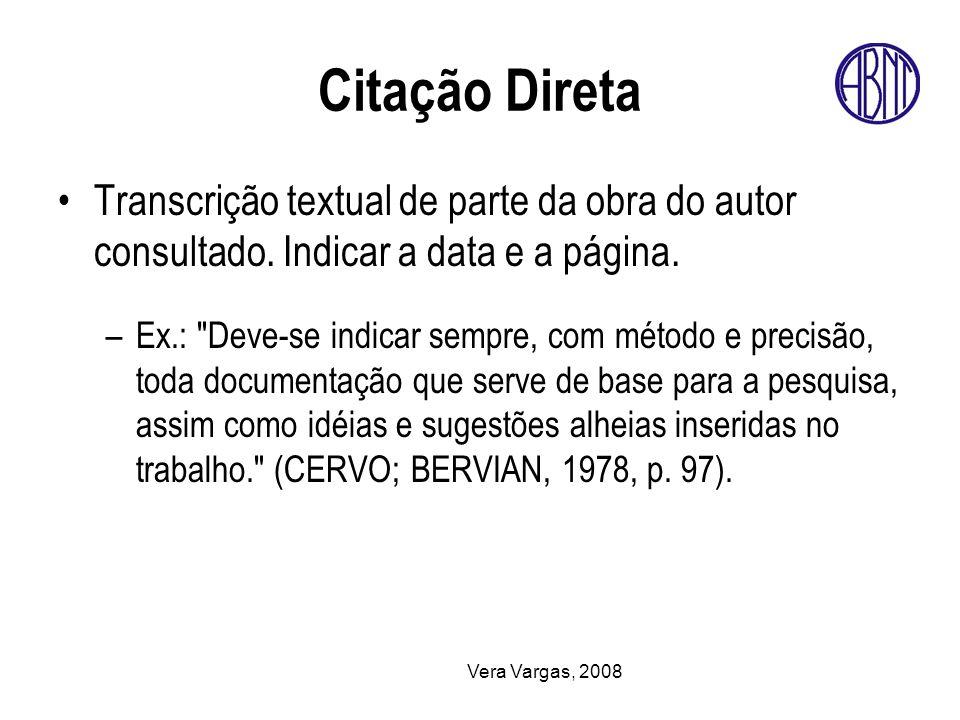 Citação Direta Transcrição textual de parte da obra do autor consultado. Indicar a data e a página.