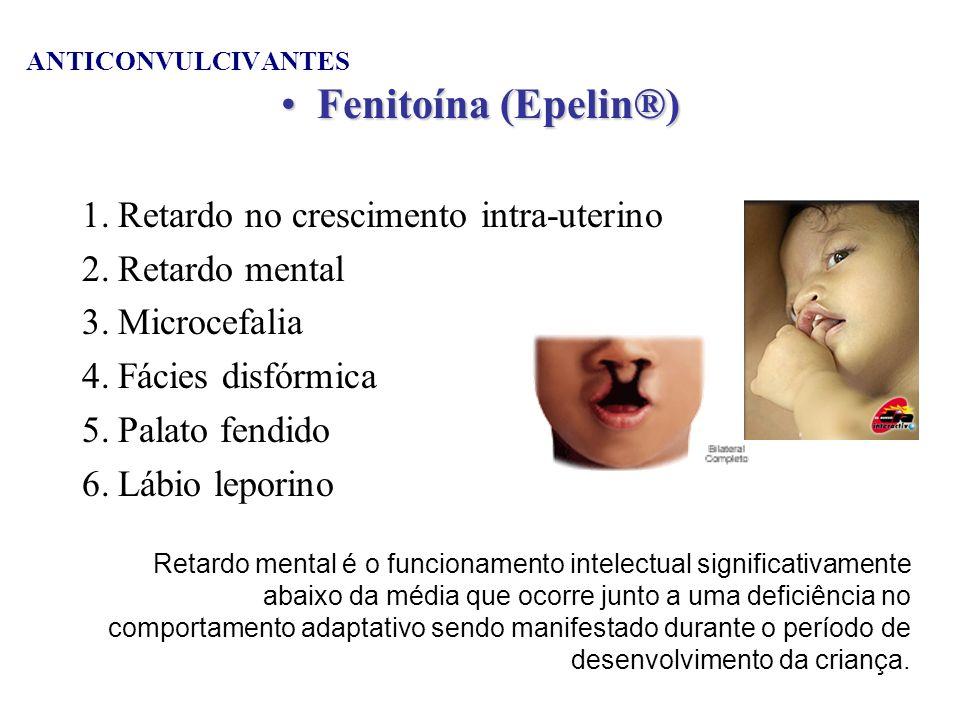 Fenitoína (Epelin®) Retardo no crescimento intra-uterino