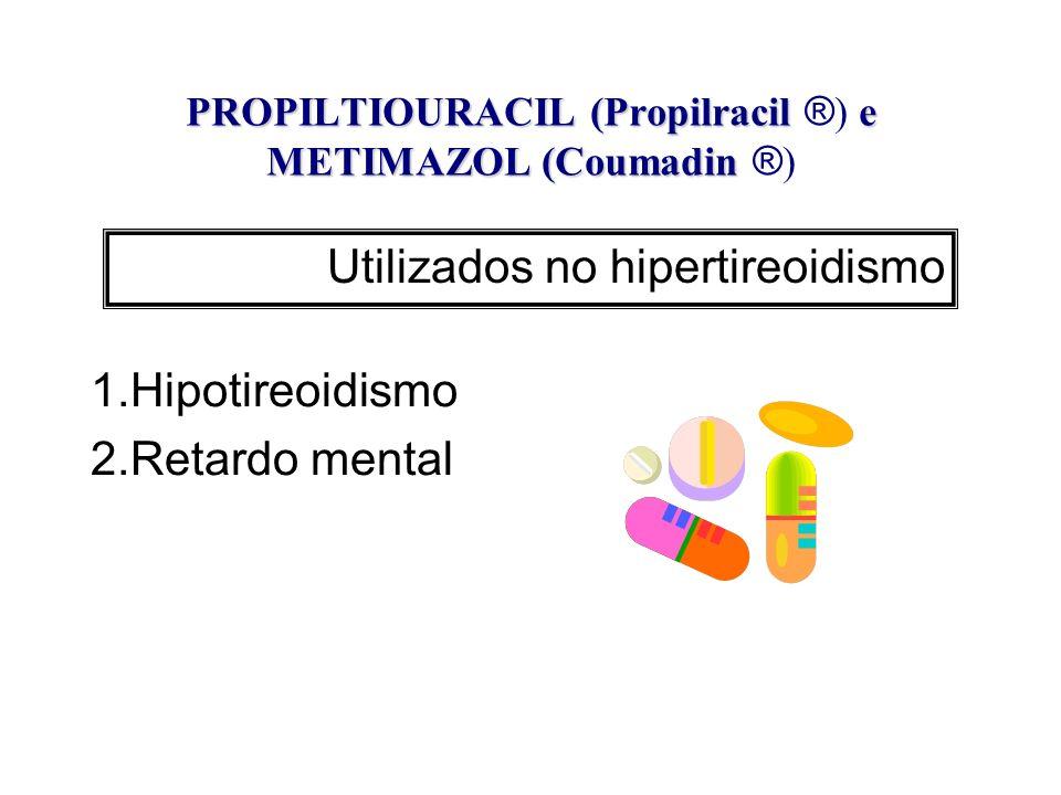 PROPILTIOURACIL (Propilracil ®) e METIMAZOL (Coumadin ®)