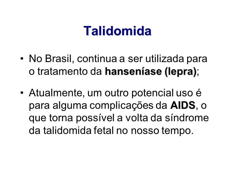 Talidomida No Brasil, continua a ser utilizada para o tratamento da hanseníase (lepra);
