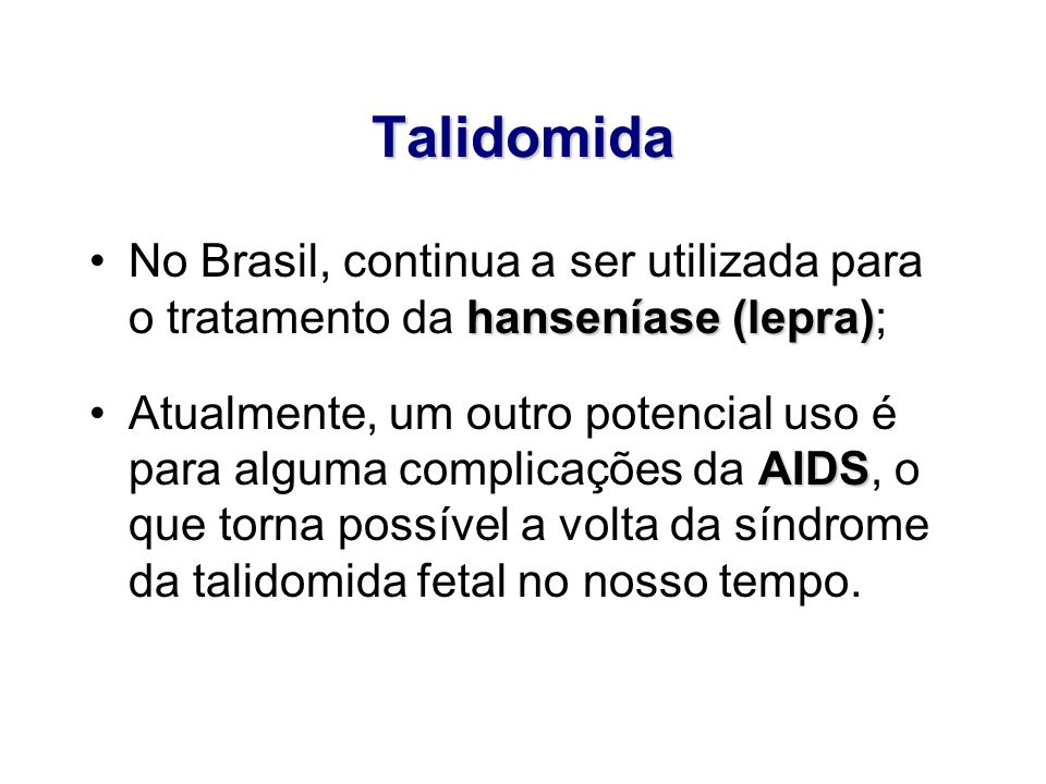 TalidomidaNo Brasil, continua a ser utilizada para o tratamento da hanseníase (lepra);