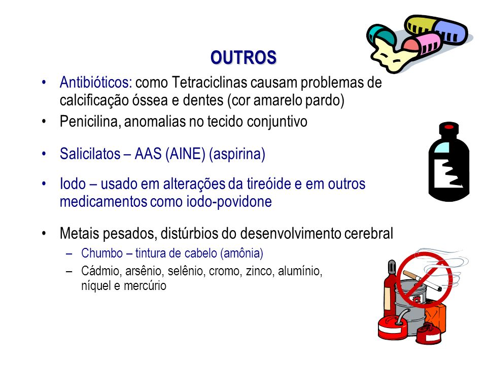 OUTROS Antibióticos: como Tetraciclinas causam problemas de calcificação óssea e dentes (cor amarelo pardo)