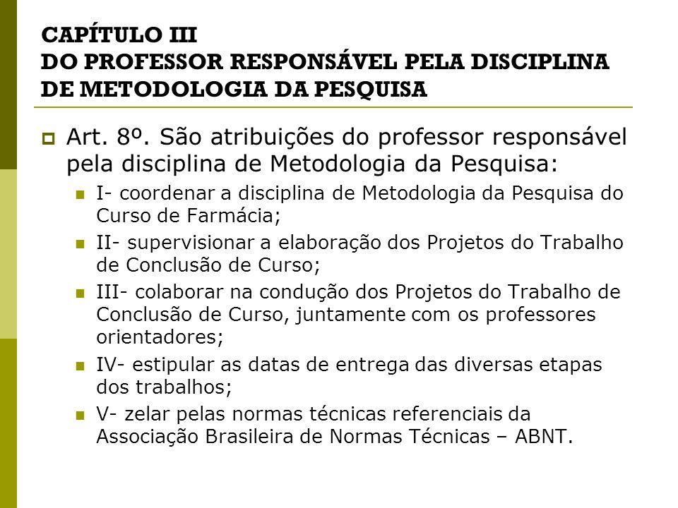CAPÍTULO III DO PROFESSOR RESPONSÁVEL PELA DISCIPLINA DE METODOLOGIA DA PESQUISA