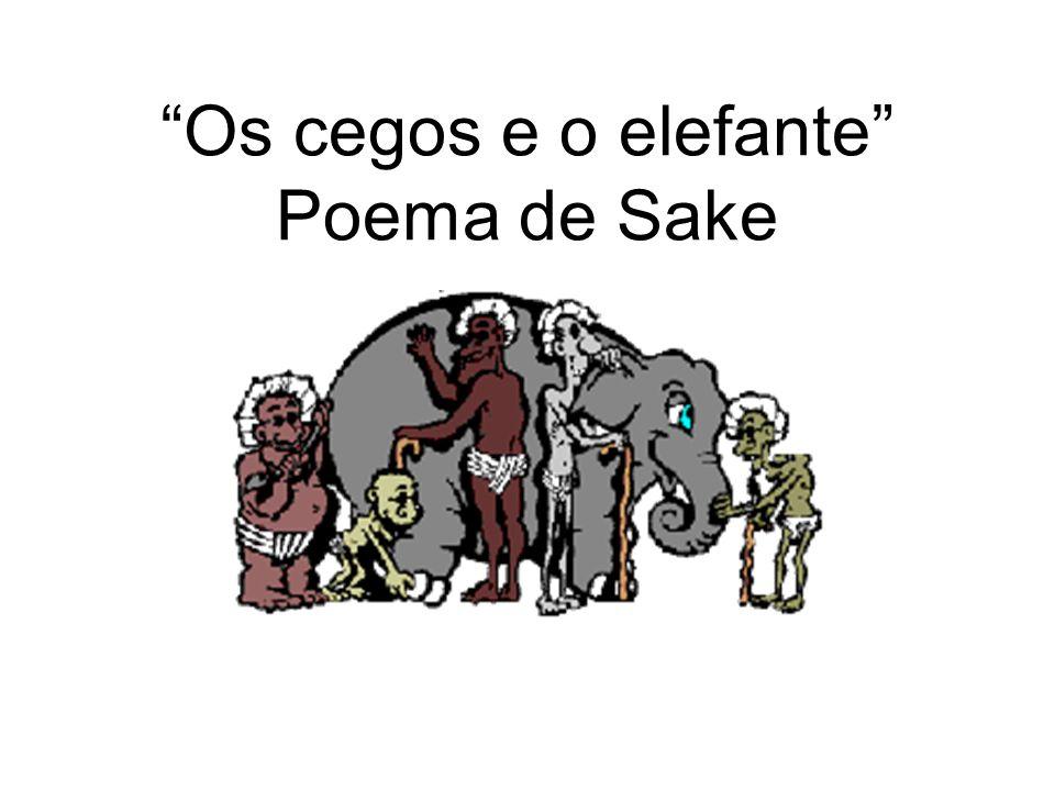Os cegos e o elefante Poema de Sake
