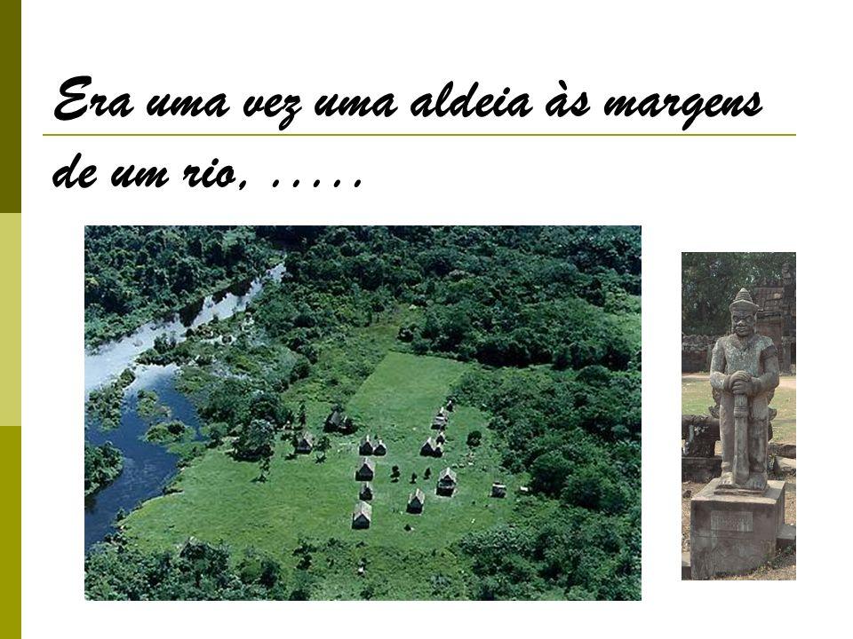 Era uma vez uma aldeia às margens de um rio, .....