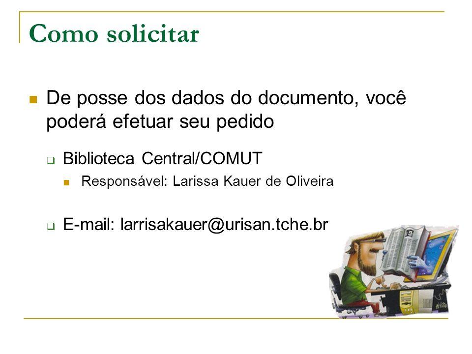 Como solicitarDe posse dos dados do documento, você poderá efetuar seu pedido. Biblioteca Central/COMUT.