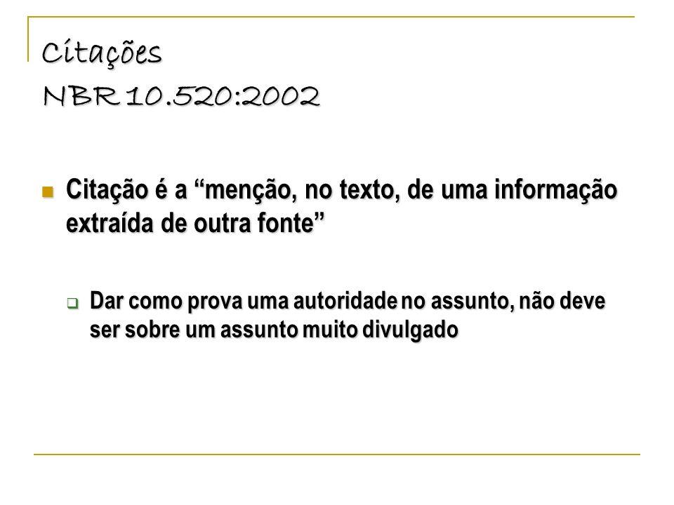 Citações NBR 10.520:2002Citação é a menção, no texto, de uma informação extraída de outra fonte