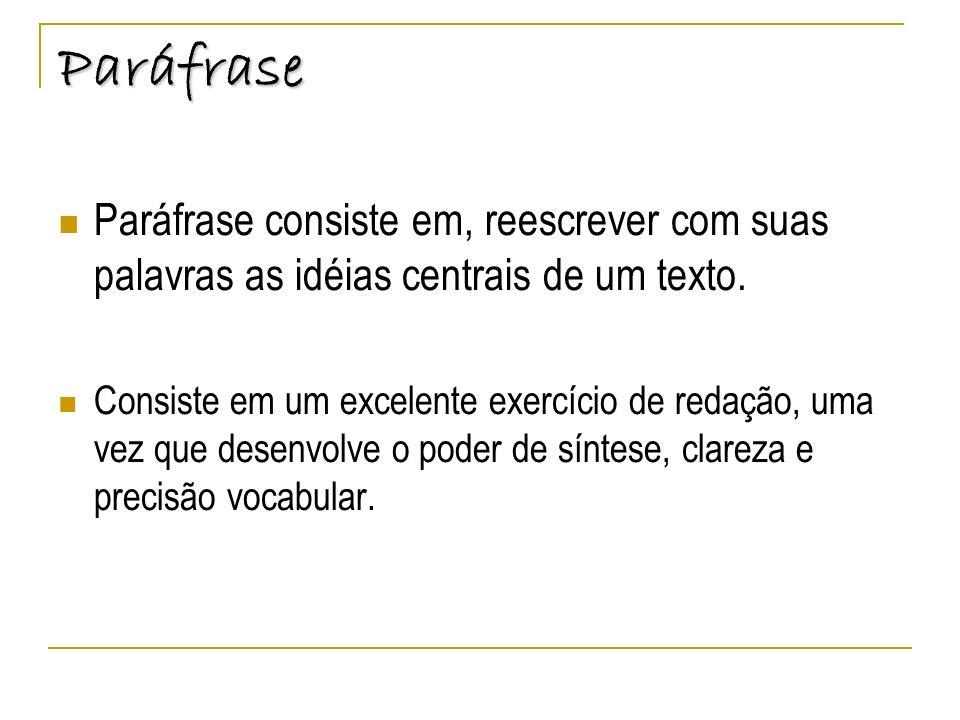 ParáfraseParáfrase consiste em, reescrever com suas palavras as idéias centrais de um texto.
