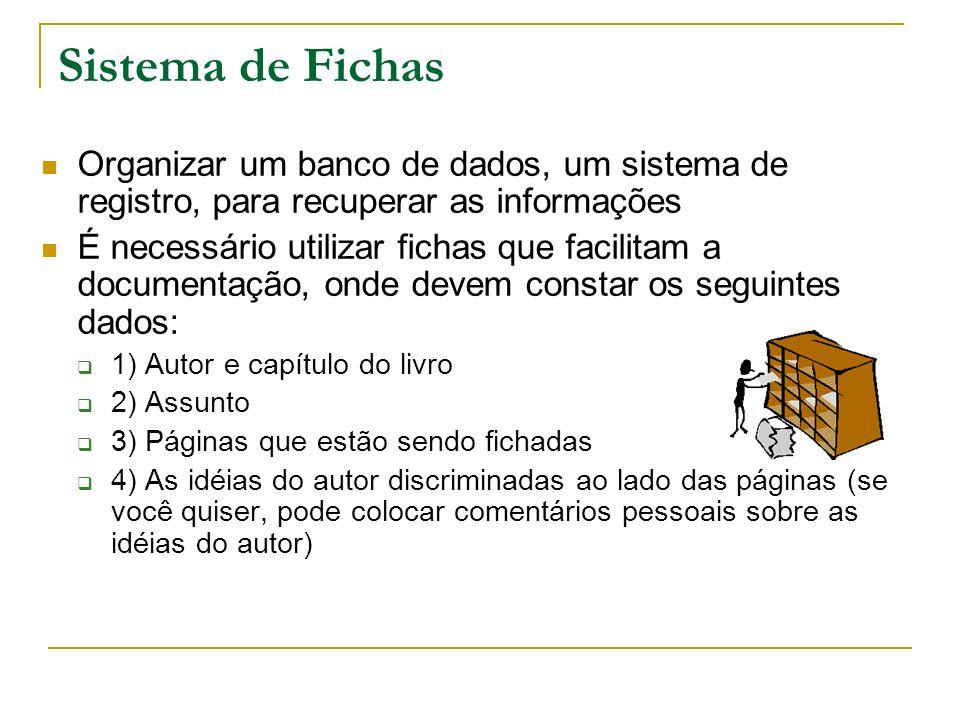 Sistema de Fichas Organizar um banco de dados, um sistema de registro, para recuperar as informações.