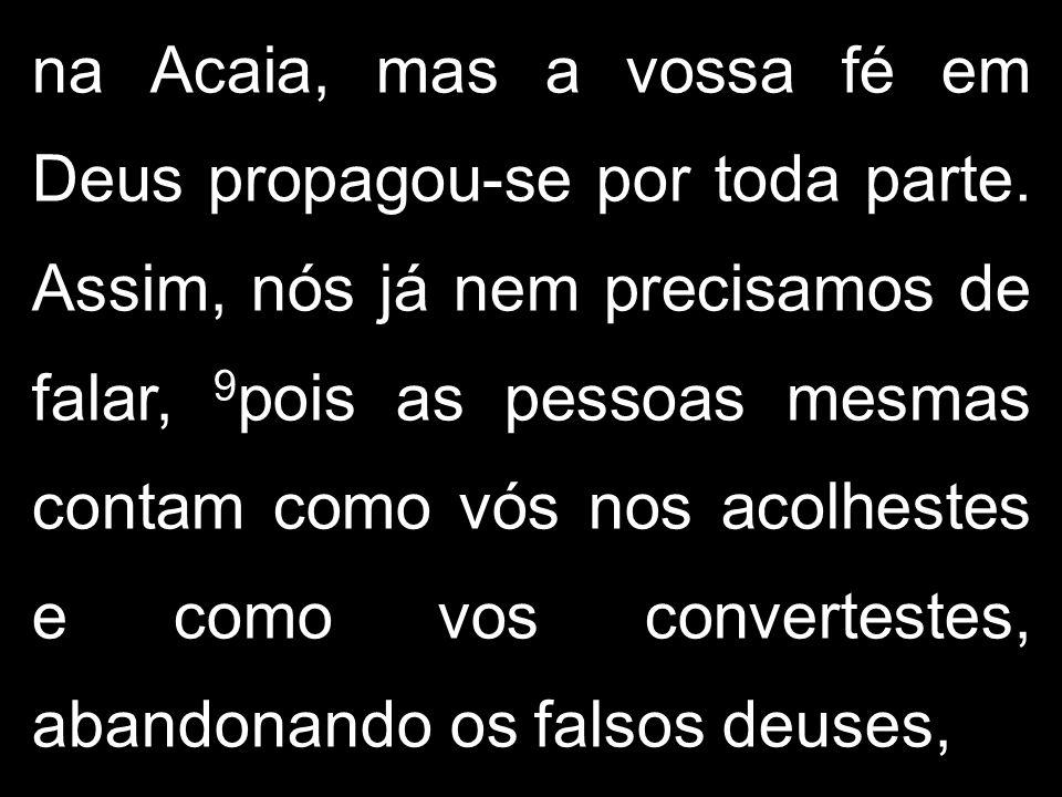 na Acaia, mas a vossa fé em Deus propagou-se por toda parte