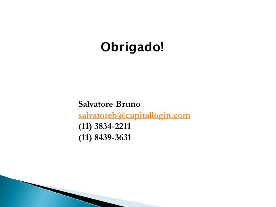 Obrigado! Salvatore Bruno salvatoreb@capitallogin.com (11) 3834-2211