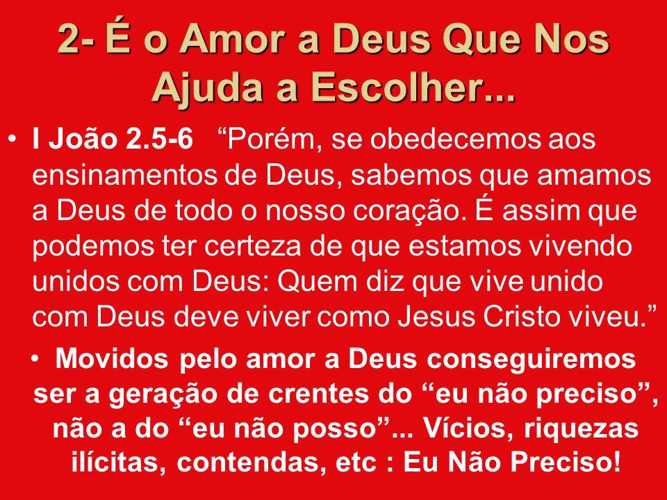 2- É o Amor a Deus Que Nos Ajuda a Escolher...