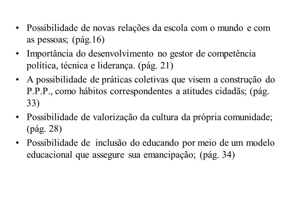Possibilidade de novas relações da escola com o mundo e com as pessoas; (pág.16)