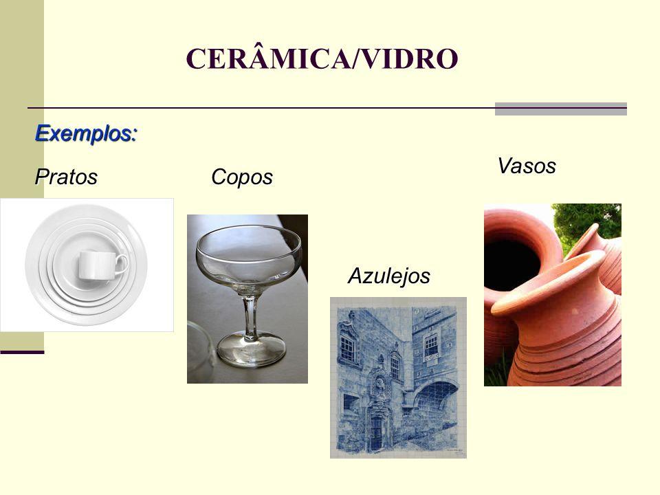 CERÂMICA/VIDRO Exemplos: Vasos Pratos Copos Azulejos