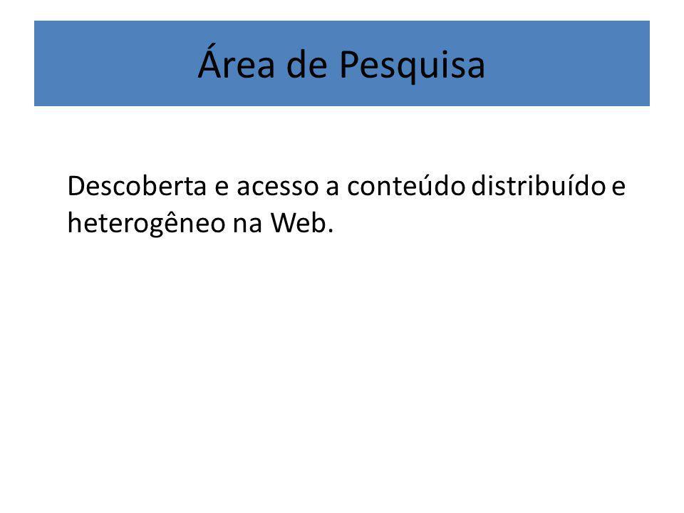 Área de Pesquisa Descoberta e acesso a conteúdo distribuído e heterogêneo na Web.
