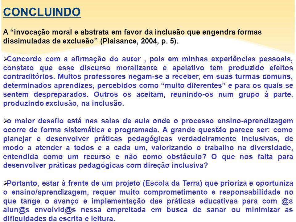 CONCLUINDO A invocação moral e abstrata em favor da inclusão que engendra formas dissimuladas de exclusão (Plaisance, 2004, p. 5).