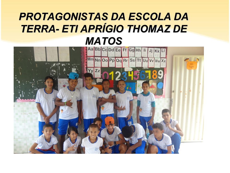 PROTAGONISTAS DA ESCOLA DA TERRA- ETI APRÍGIO THOMAZ DE MATOS