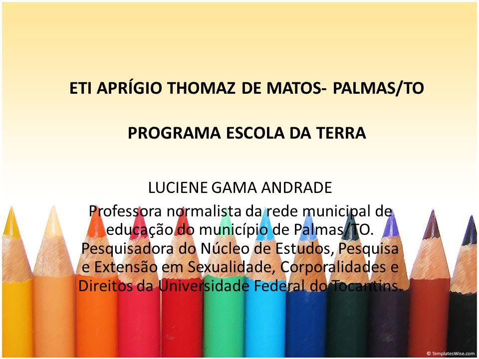 ETI APRÍGIO THOMAZ DE MATOS- PALMAS/TO PROGRAMA ESCOLA DA TERRA