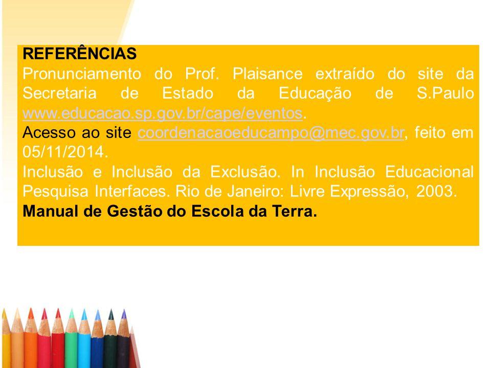 REFERÊNCIAS Pronunciamento do Prof. Plaisance extraído do site da Secretaria de Estado da Educação de S.Paulo www.educacao.sp.gov.br/cape/eventos.