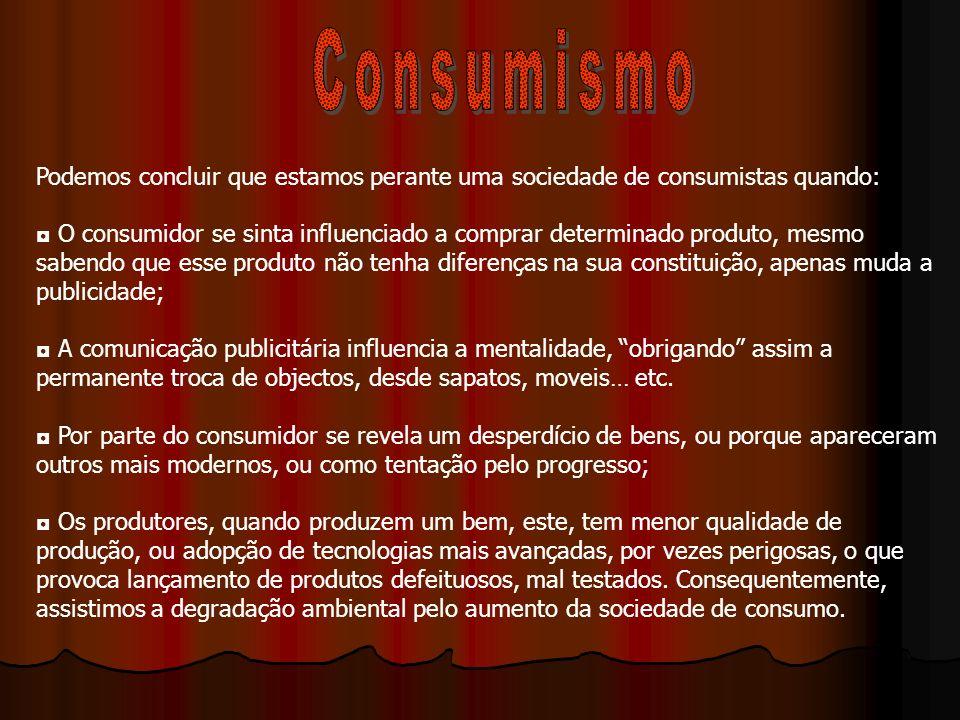 Consumismo Podemos concluir que estamos perante uma sociedade de consumistas quando: