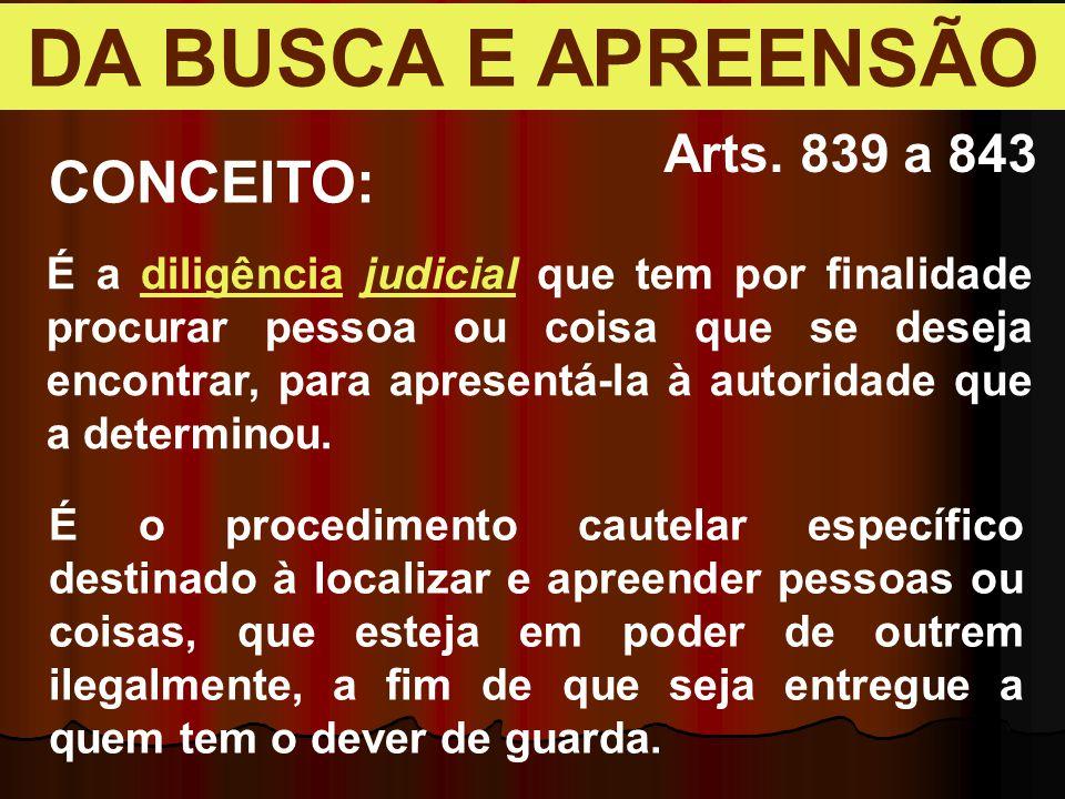DA BUSCA E APREENSÃO CONCEITO: Arts. 839 a 843
