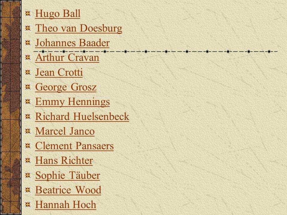 Hugo Ball Theo van Doesburg. Johannes Baader. Arthur Cravan. Jean Crotti. George Grosz. Emmy Hennings.