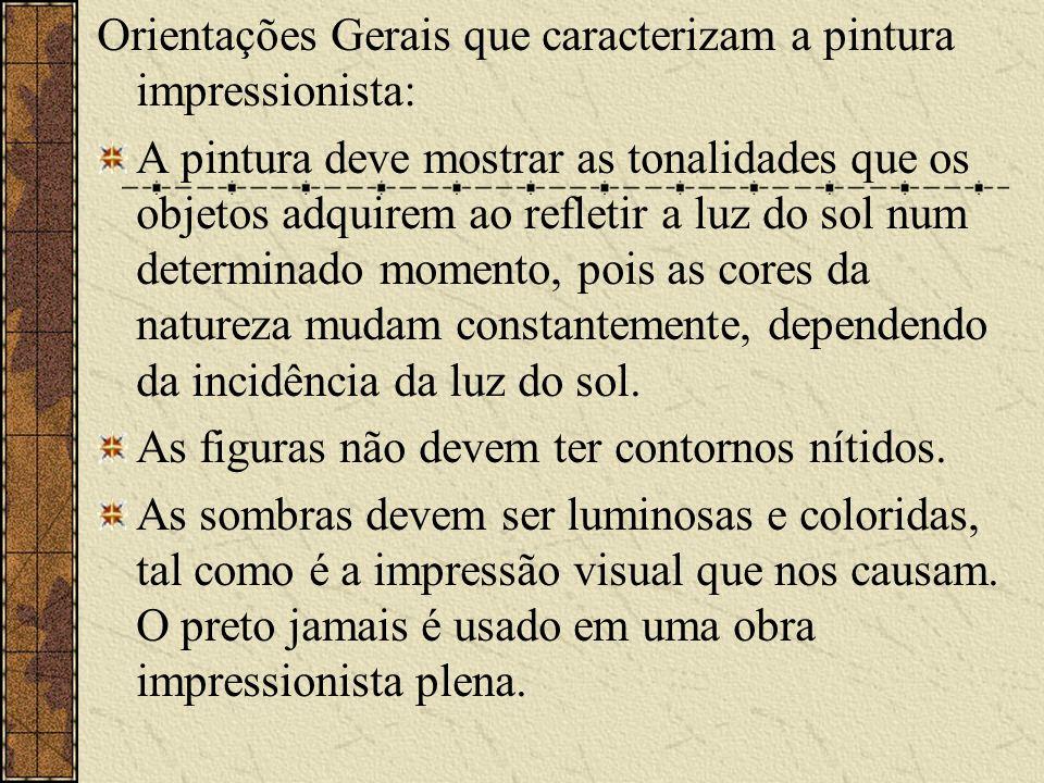 Orientações Gerais que caracterizam a pintura impressionista: