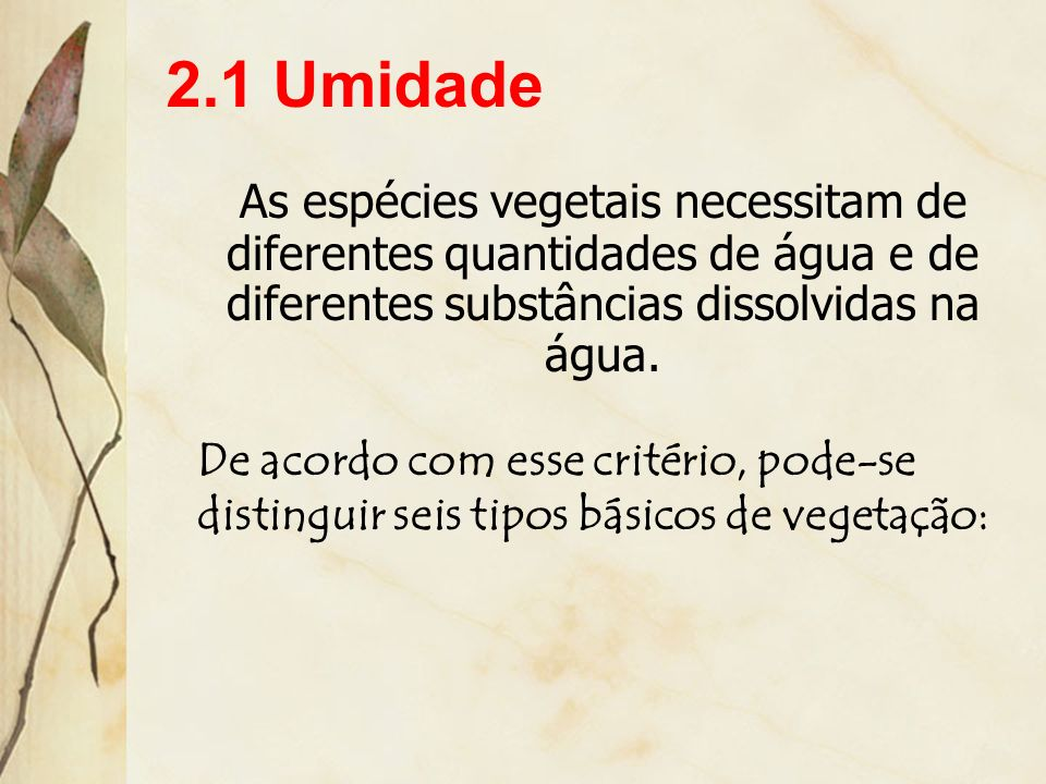 2.1 UmidadeAs espécies vegetais necessitam de diferentes quantidades de água e de diferentes substâncias dissolvidas na água.