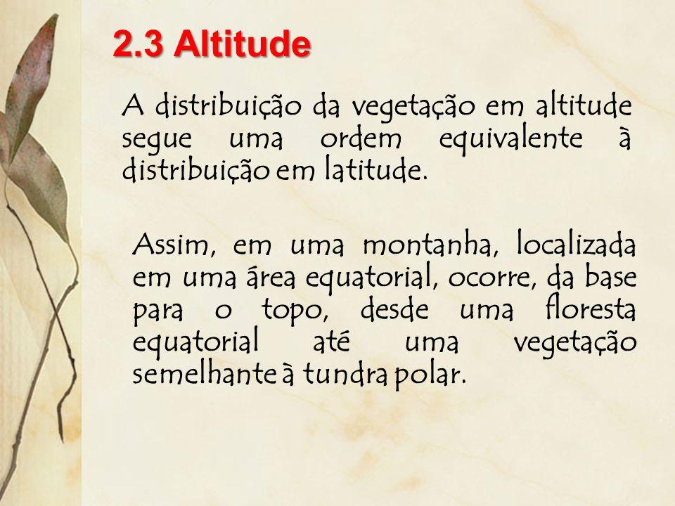 2.3 AltitudeA distribuição da vegetação em altitude segue uma ordem equivalente à distribuição em latitude.