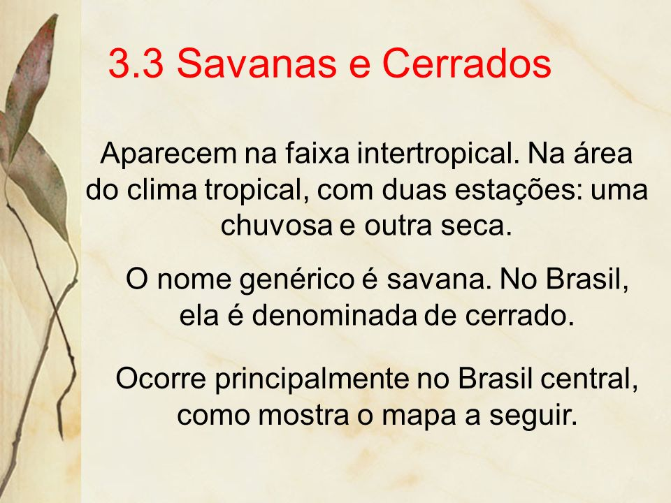 3.3 Savanas e Cerrados Aparecem na faixa intertropical. Na área do clima tropical, com duas estações: uma chuvosa e outra seca.