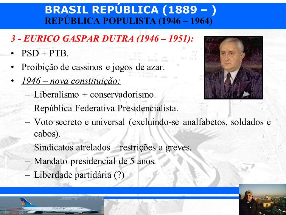 3 - EURICO GASPAR DUTRA (1946 – 1951):