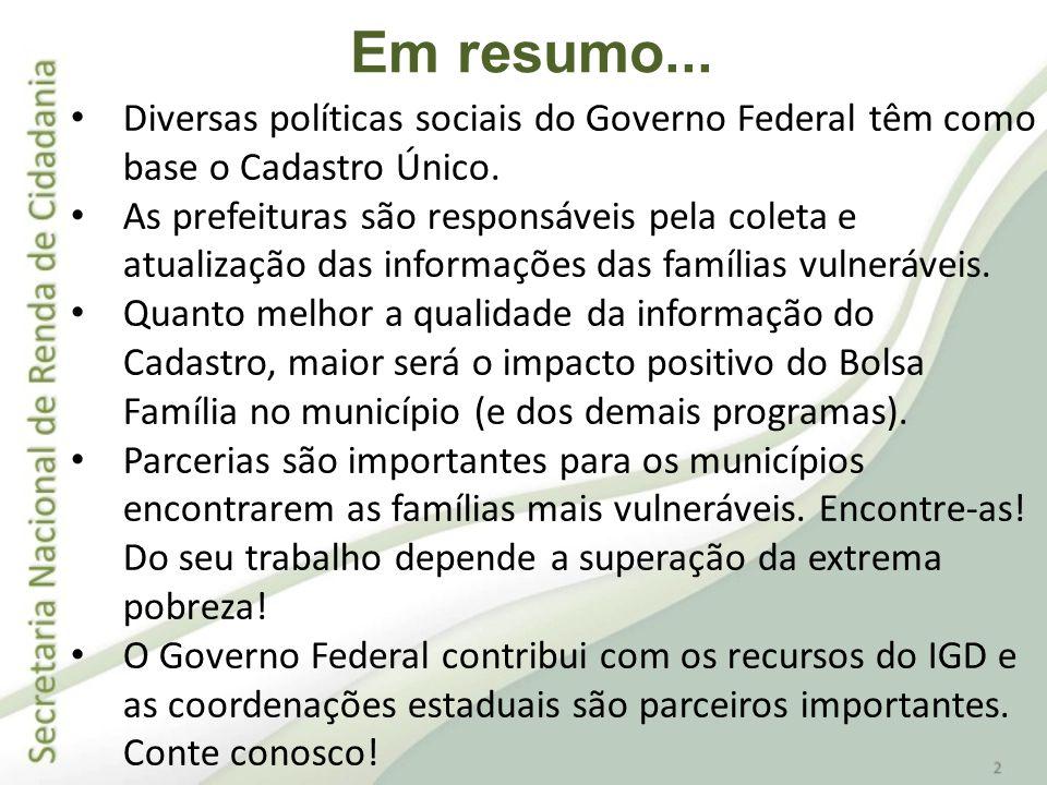 Em resumo... Diversas políticas sociais do Governo Federal têm como base o Cadastro Único.