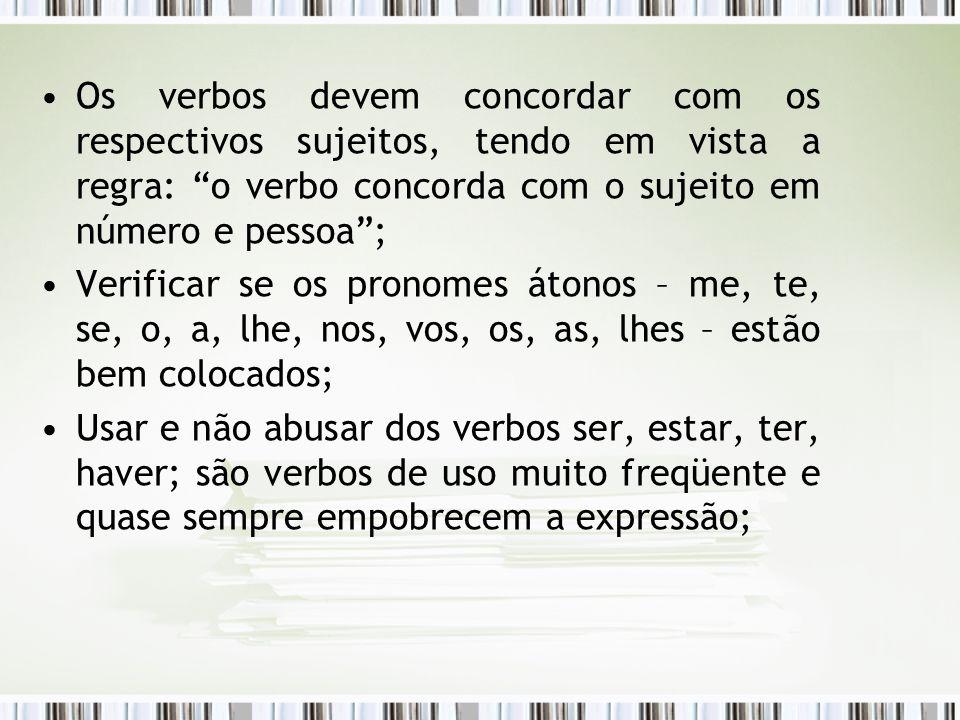 Os verbos devem concordar com os respectivos sujeitos, tendo em vista a regra: o verbo concorda com o sujeito em número e pessoa ;
