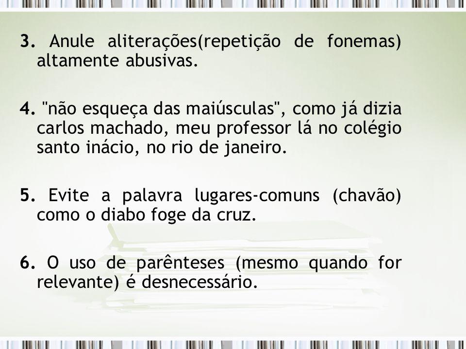 3. Anule aliterações(repetição de fonemas) altamente abusivas. 4