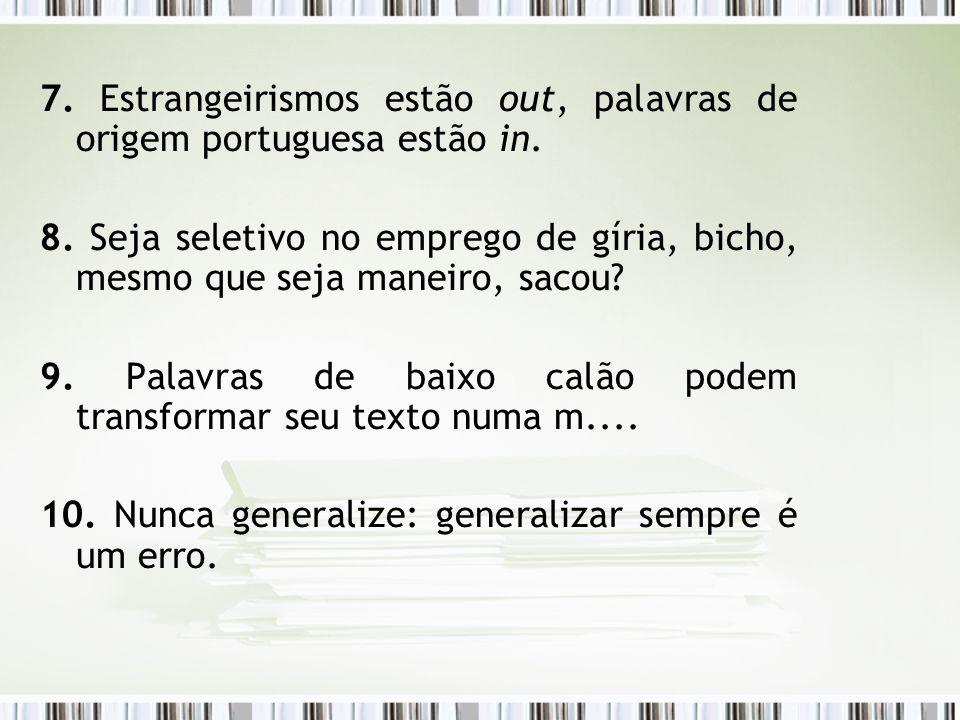 7. Estrangeirismos estão out, palavras de origem portuguesa estão in.