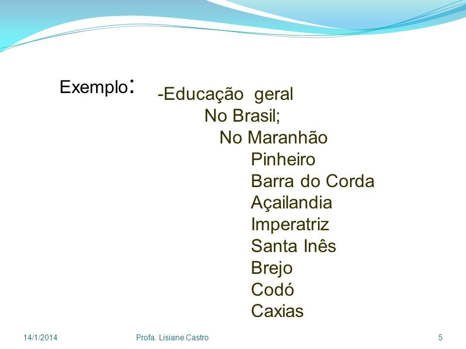 Exemplo: -Educação geral No Brasil; No Maranhão Pinheiro