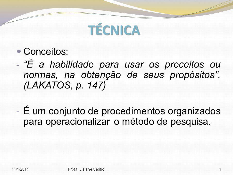 TÉCNICA Conceitos: É a habilidade para usar os preceitos ou normas, na obtenção de seus propósitos . (LAKATOS, p. 147)