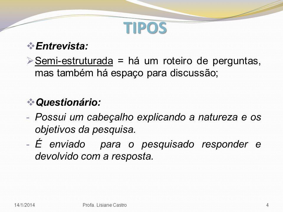 TIPOS Entrevista: Semi-estruturada = há um roteiro de perguntas, mas também há espaço para discussão;