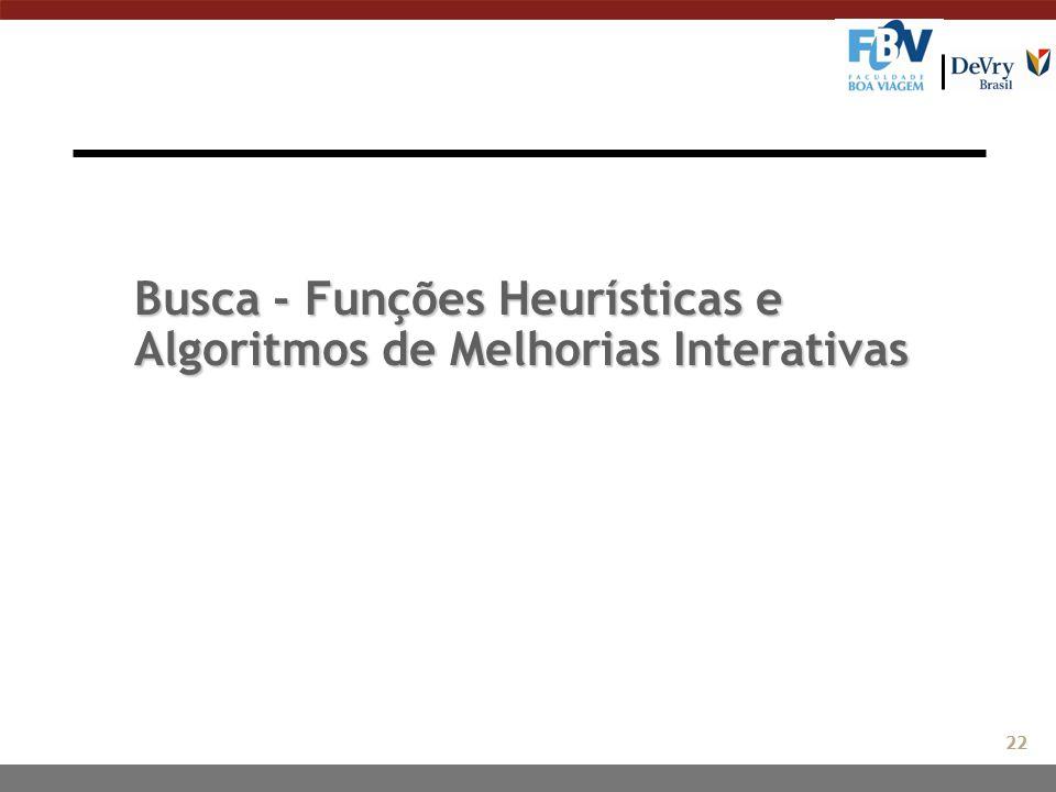 Busca - Funções Heurísticas e Algoritmos de Melhorias Interativas