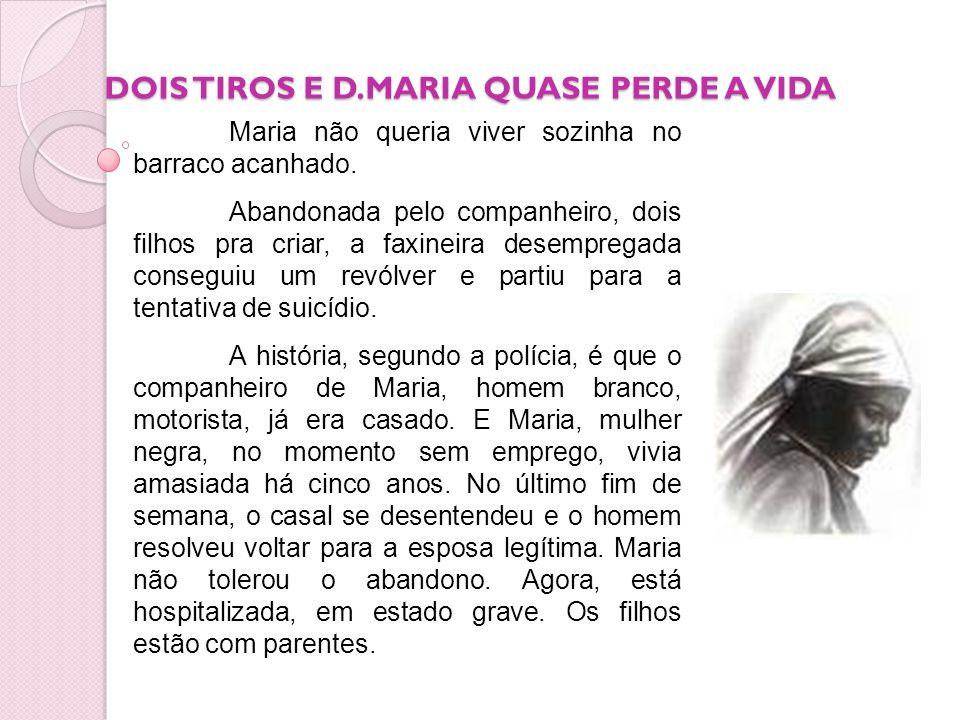 DOIS TIROS E D.MARIA QUASE PERDE A VIDA